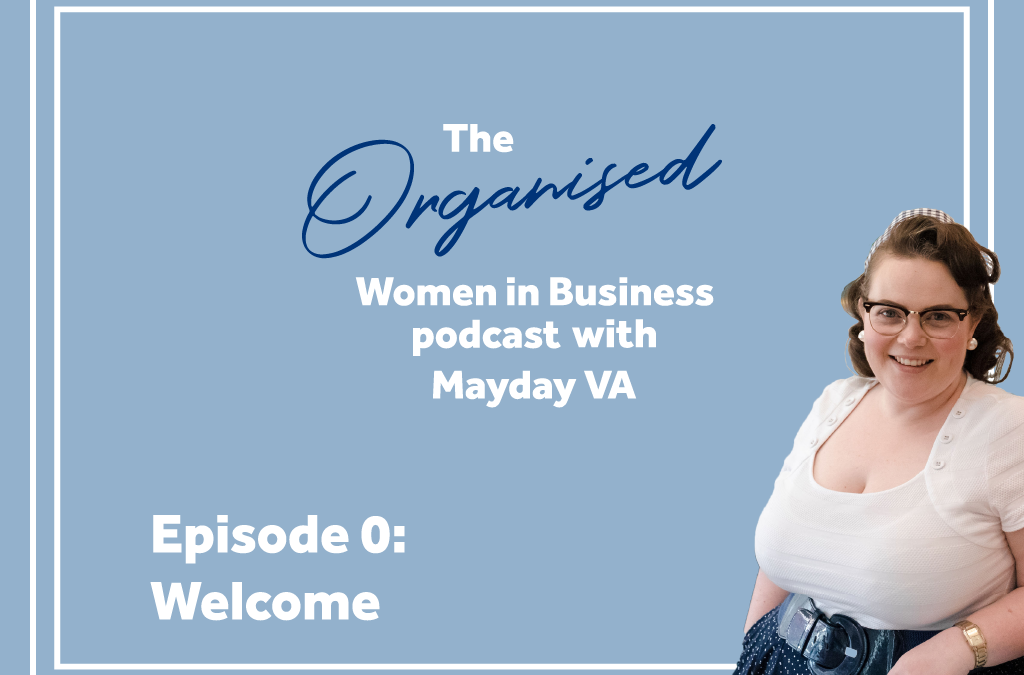 Episode #0 – Welcome to The Organised Women in Business Podcast