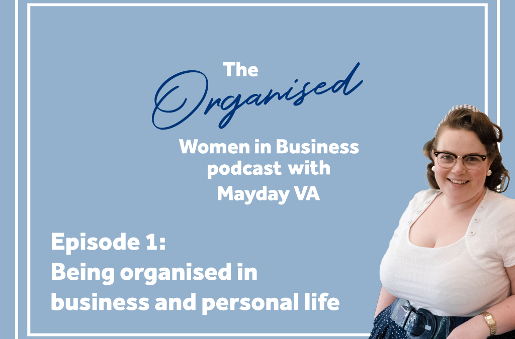 Episode #1 – How being organised in business helps your personal life and vice versa