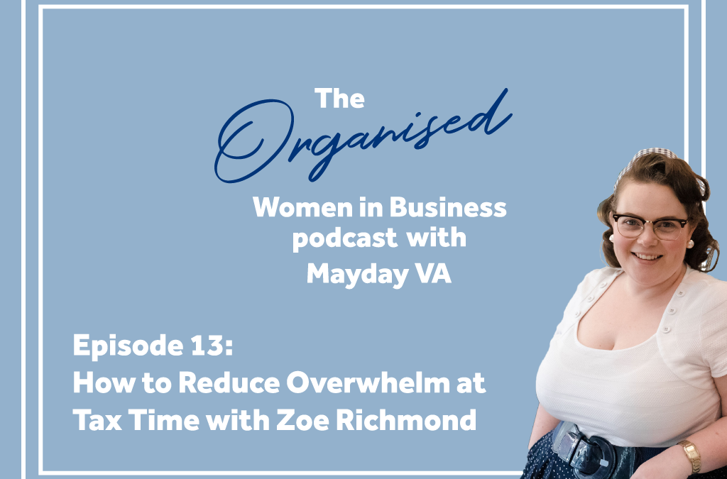 Episode #13 – How to Reduce Overwhelm at Tax Time with Zoe Richmond