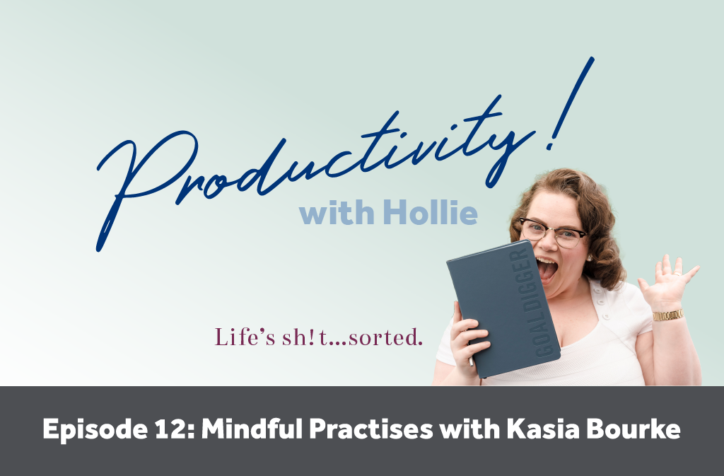 E12: Mindful Practises to Help Your Productivity with Kasia Bourke